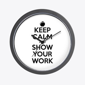 Keep Calm and Show Your Work Wall Clock