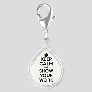 Keep Calm and Show Your Work Silver Teardrop Charm