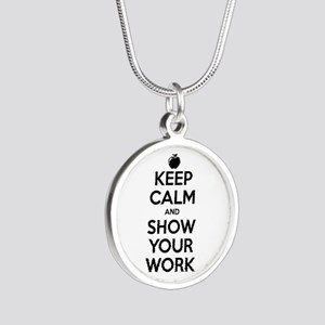 Keep Calm and Show Your Work Silver Round Necklace