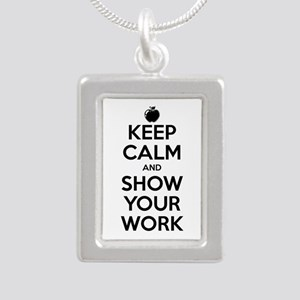 Keep Calm and Show Your Work Silver Portrait Neckl