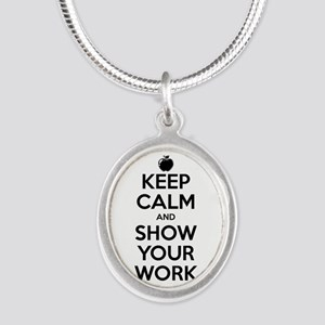 Keep Calm and Show Your Work Silver Oval Necklace