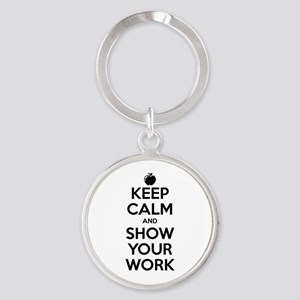 Keep Calm and Show Your Work Round Keychain