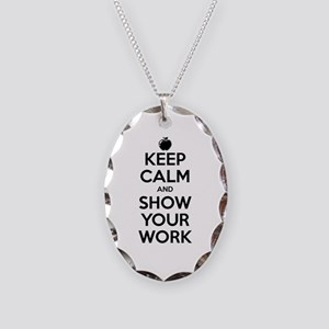 Keep Calm and Show Your Work Necklace Oval Charm