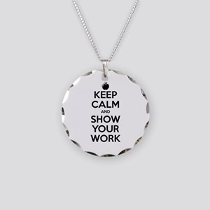 Keep Calm and Show Your Work Necklace Circle Charm