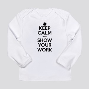 Keep Calm and Show Your Work Long Sleeve Infant T-