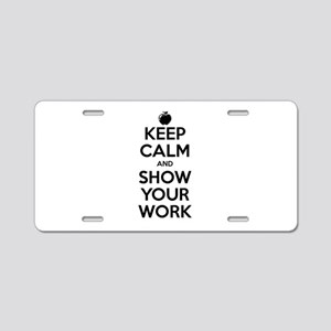 Keep Calm and Show Your Work Aluminum License Plat