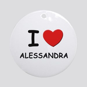 I love Alessandra Ornament (Round)