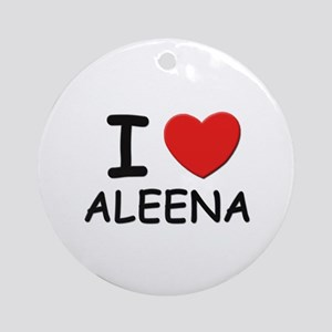 I love Aleena Ornament (Round)