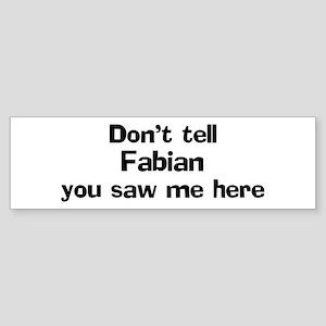 Don't tell Fabian Bumper Sticker