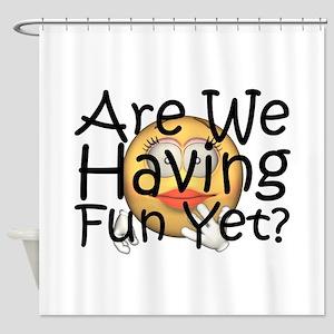 Having Fun Yet Shower Curtain