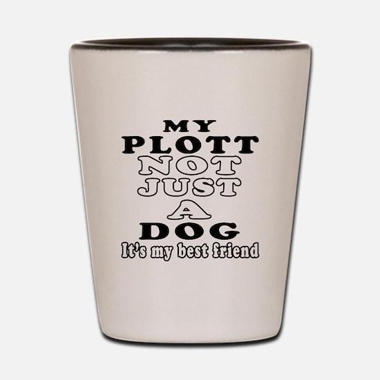 Plott not just a dog Shot Glass