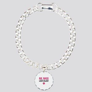 Be nice, I could be your nurse someday Charm Brace