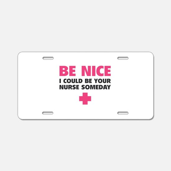 Be nice, I could be your nurse someday Aluminum Li