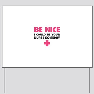 Be nice, I could be your nurse someday Yard Sign