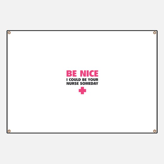 Be nice, I could be your nurse someday Banner