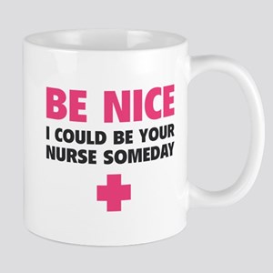 Be nice, I could be your nurse someday Mug