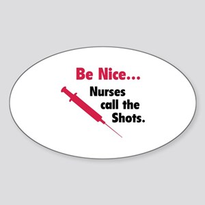 Be nice...Nurses call the shots. Sticker (Oval)