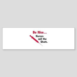 Be nice...Nurses call the shots. Sticker (Bumper)