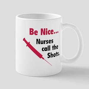 Be nice...Nurses call the shots. Mug