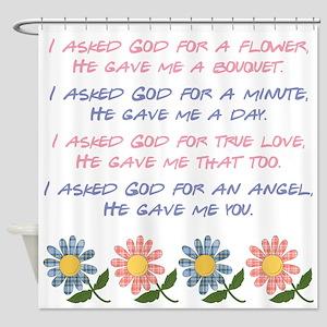 I ASKED GOD... Shower Curtain