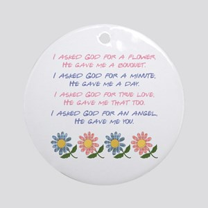 I ASKED GOD... Ornament (Round)