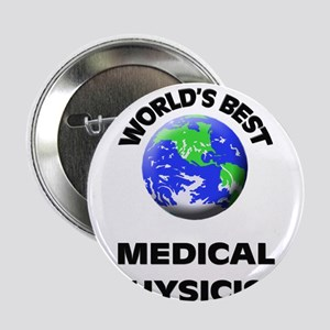 "World's Best Medical Physicist 2.25"" Button"