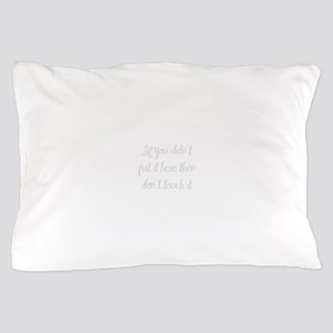 if-you-didnt-put-it-here-ma-light-gray Pillow Case