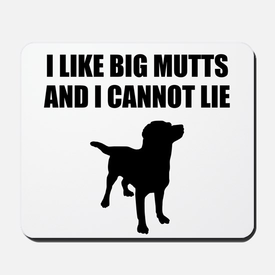 I Like Big Mutts And I Cannot Lie Mousepad