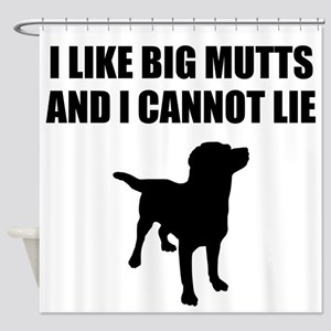 I Like Big Mutts And I Cannot Lie Shower Curtain