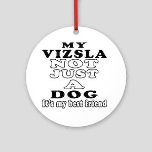 Vizsla not just a dog Ornament (Round)