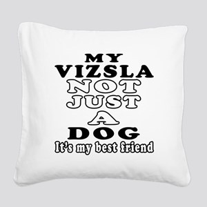 Vizsla not just a dog Square Canvas Pillow