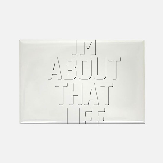 I'm About That Life T-Shirt Rectangle Magnet
