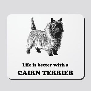 Life Is Better With A Cairn Terrier Mousepad