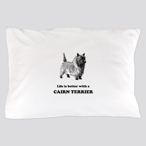 Life Is Better With A Cairn Terrier Pillow Case