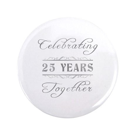 """Celebrating 25 Years Together 3.5"""" Button"""