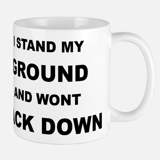 STAND YOUR GROUND WONT BACK DOWN Mug
