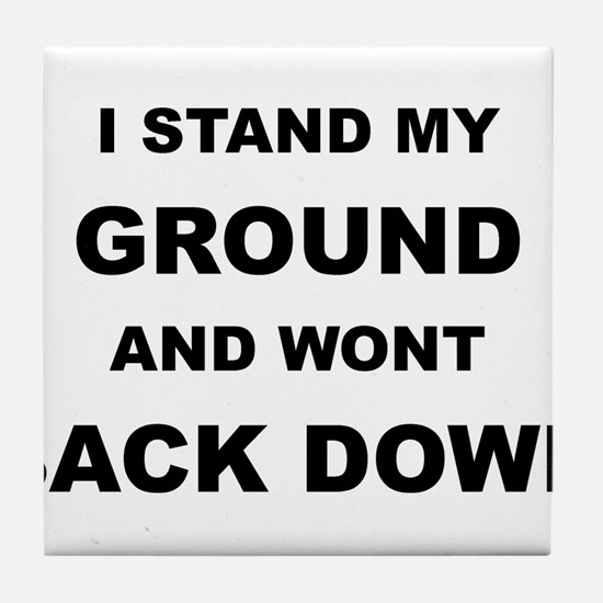 STAND YOUR GROUND WONT BACK DOWN Tile Coaster