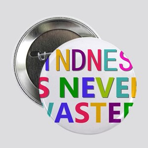 """Kindness is Never Wasted 2.25"""" Button"""