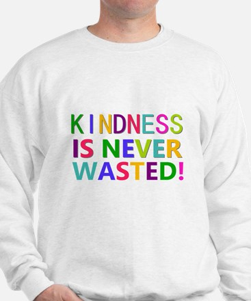 Kindness is Never Wasted Sweatshirt