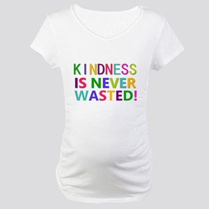 Kindness is Never Wasted Maternity T-Shirt