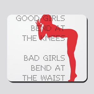 Good Girls Bend at the Knees Mousepad