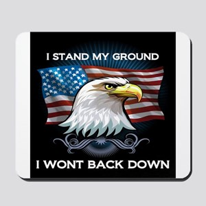 I STAND MY GROUND I WONT BACK DOWN Mousepad