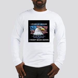 I STAND MY GROUND I WONT BACK DOWN Long Sleeve T-S