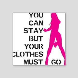 You can stay but your clothes must go Sticker