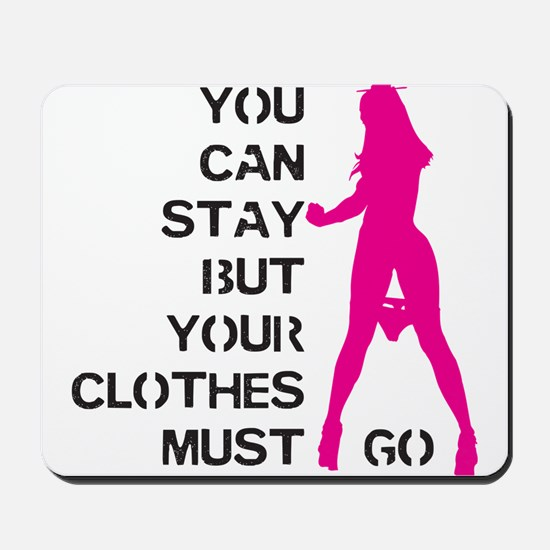 You can stay but your clothes must go Mousepad