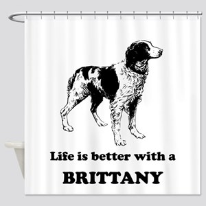 Life Is Better With A Brittany Shower Curtain