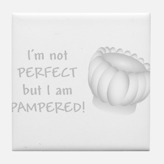 Im not PERFECT but I am PAMPERED Tile Coaster