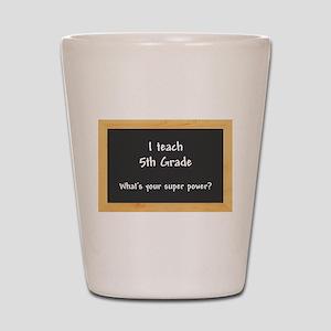 I teach 5th Grade Shot Glass