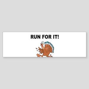 RUN FOR IT!-WITH TURKEY Bumper Sticker
