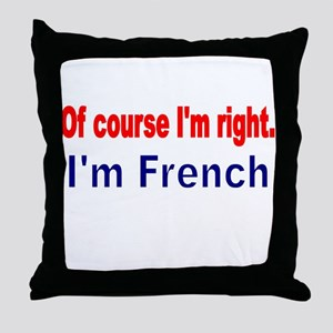 Of course Im right Throw Pillow
